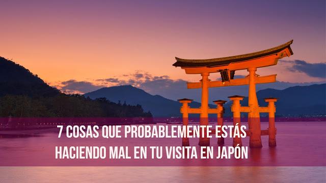 7 cosas que probablemente estás haciendo mal en tu visita en Japón